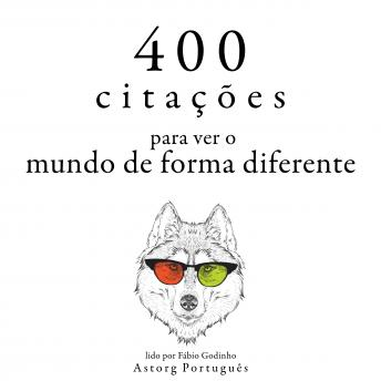 400 citações para ver o mundo de forma diferente: Recolha as melhores citações