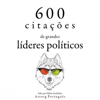 600 citações de grandes líderes políticos: Recolha as melhores citações
