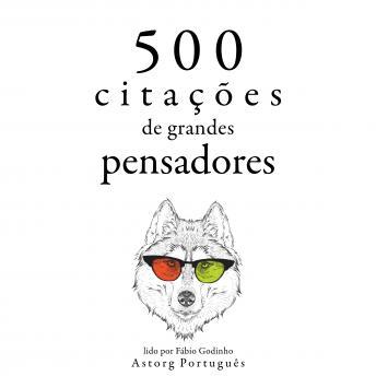 500 citações de grandes pensadores: Recolha as melhores citações