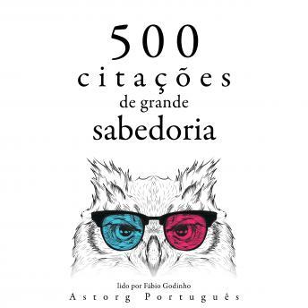 500 citações de grande sabedoria: Recolha as melhores citações