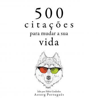 500 citações para mudar sua vida: Recolha as melhores citações
