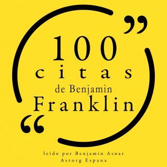 100 citas de Benjamin Franklin: Colección 100 citas de