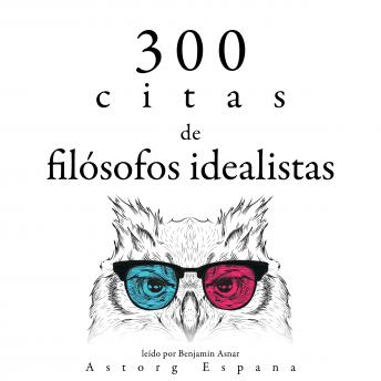 300 citas de filósofos idealistas: Colección las mejores citas