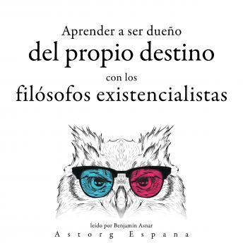 Aprender a determinar su destino con los filósofos existencialistas...: Colección las mejores citas