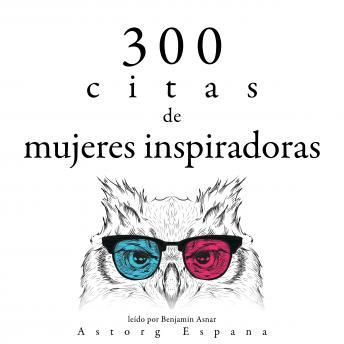 300 citas de mujeres inspiradoras: Colección las mejores citas