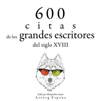 600 citas de los grandes escritores del siglo XVIII: Colección las mejores citas