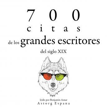 700 citas de los grandes escritores del siglo XIX: Colección las mejores citas