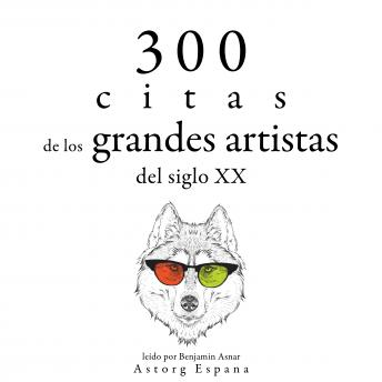 300 citas de los grandes artistas del siglo X.: Colección las mejores citas