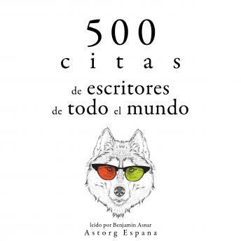 500 citas de escritores de todo el mundo: Colección las mejores citas