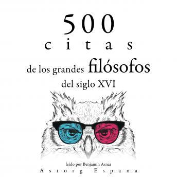 500 citas de los grandes filósofos del siglo XVI: Colección las mejores citas