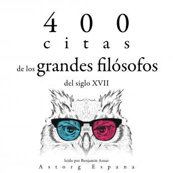 400 citas de los grandes filósofos del siglo XVII: Colección las mejores citas