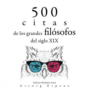500 citas de los grandes filósofos del siglo XIX: Colección las mejores citas