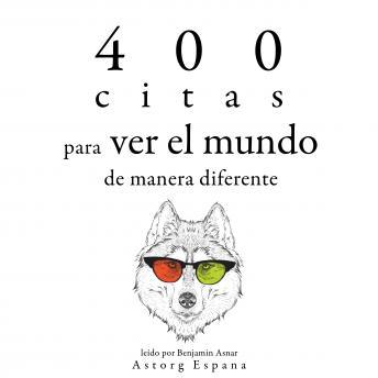 400 citas para ver el mundo de manera diferente: Colección las mejores citas