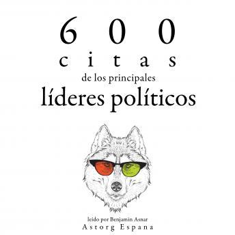 600 citas de los principales líderes políticos: Colección las mejores citas