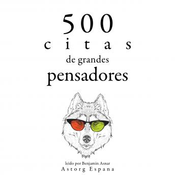 500 citas de grandes pensadores: Colección las mejores citas