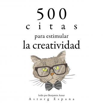 500 citas para estimular la creatividad: Colección las mejores citas