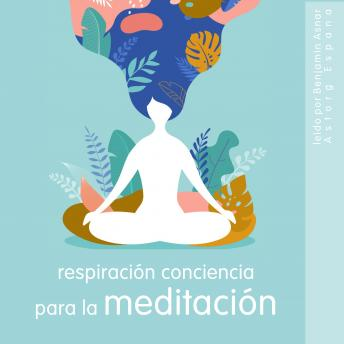 Respiración Conciencia para la meditación: Lo esencial de la relajación