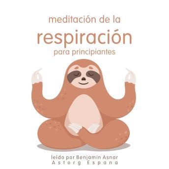 Meditación de la respiración para principiantes: Lo esencial de la relajación
