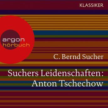 Suchers Leidenschaften: Anton Tschechow - Eine Einführung in Leben und Werk (Feature)