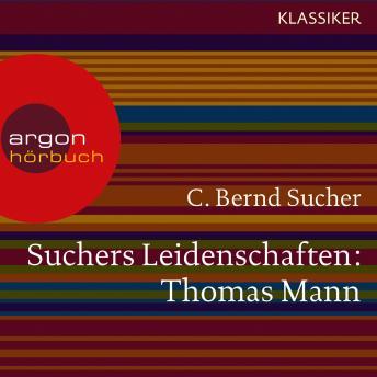 Suchers Leidenschaften: Thomas Mann - oder Wer es schwer hat, soll es auch gut haben (Szenische Lesu