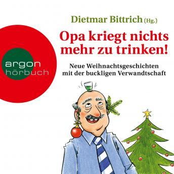 Opa kriegt nichts mehr zu trinken! - Neue Weihnachtsgeschichten mit der buckligen Verwandtschaft (Ge