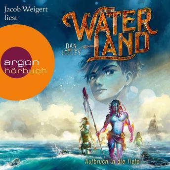Aufbruch in die Tiefe - Waterland, Band 1 (Ungekürzte Lesung)