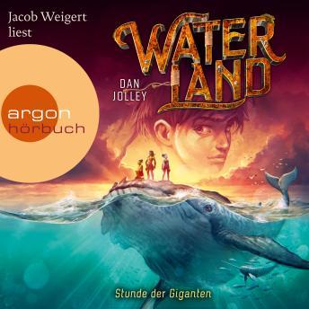 Stunde der Giganten - Waterland, Band 2 (Gekürzte Lesung)