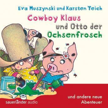 Cowboy Klaus, Band 5: Cowboy Klaus und Otto der Ochsenfrosch ...und andere neue Abenteuer (Ungekürzt
