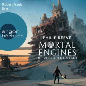 Mortal Engines - Die verlorene Stadt (Ungekürzte Lesung