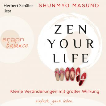 Zen Your Life - Kleine Veränderungen mit großer Wirkung (Ungekürzte Lesu