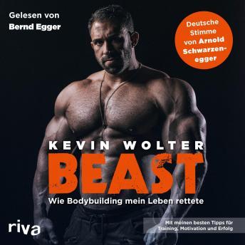Beast: Wie Bodybuilding mein Leben rettete. Mit meinen besten Tipps für Training, Motivation und Erf