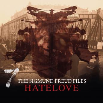 A Historical Psycho Thriller Series - The Sigmund Freud Files, Episode 7: Hatelove