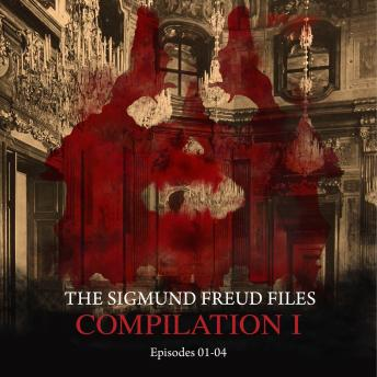Episodes 01-04: Audio Movies - The Sigmund Freud Files, Compilation I (Unabridged)