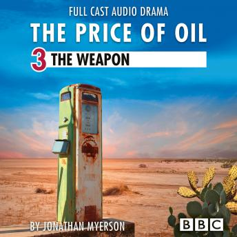 The Price of Oil, Episode 3: The Weapon (BBC Afternoon Drama)