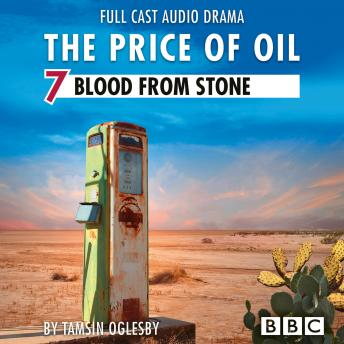 The Price of Oil, Episode 7: Blood from Stone (BBC Afternoon Drama)
