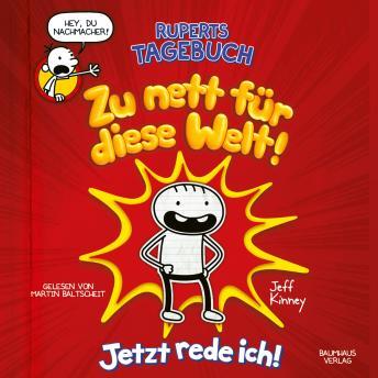 Ruperts Tagebuch - Zu nett für diese Welt!: Jetzt rede ich! (Ungekürzt)