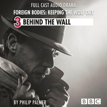 Foreign Bodies: Keeping the Wolf Out, Episode 3: Behind the Wall
