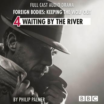 Foreign Bodies: Keeping the Wolf Out, Episode 4: Waiting by the River (BBC Afternoon Drama)