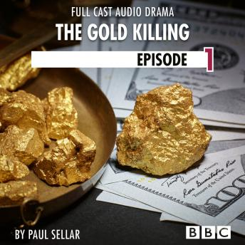 The Gold Killing - BBC Afternoon Drama, Episode 1