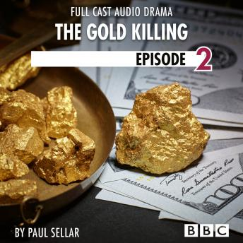 The Gold Killing - BBC Afternoon Drama, Episode 2