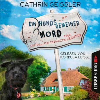 Ein hundsgemeiner Mord - Ein Fall für Tierärztin Tina Deerten, Teil 1 (Ungekürzt)