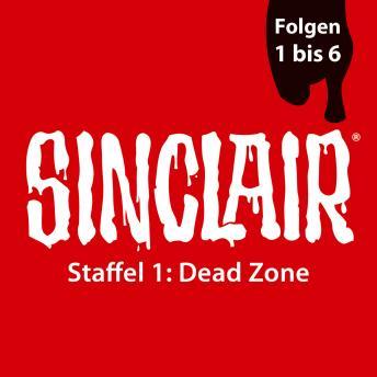 SINCLAIR, Staffel 1: Dead Zone, Folgen: 1-6