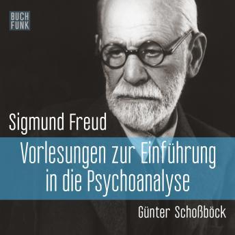 Vorlesungen zur Einführung in die Psychoanalyse (Ungekürzt)