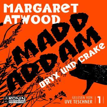 Oryx and Crake - Die MaddAddam Trilogie 1 (Ungekürzt)
