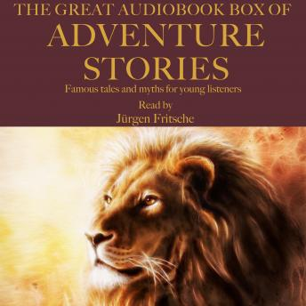 The Great Audiobook Box of Adventure Stories: Famous tales and myths for young listeners