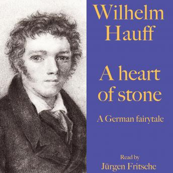 Wilhelm Hauff: A heart of stone: A German fairytale