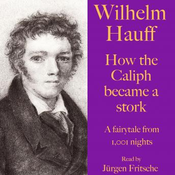 Wilhelm Hauff: How the Caliph became a stork: A fairytale from 1,001 nights