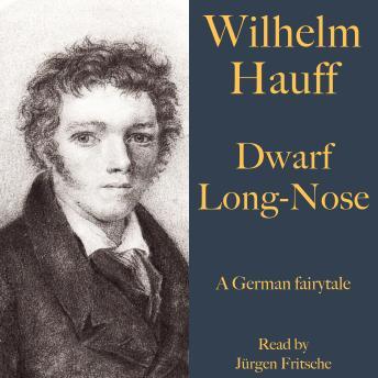 Wilhelm Hauff: Dwarf Long-Nose: A German fairytale