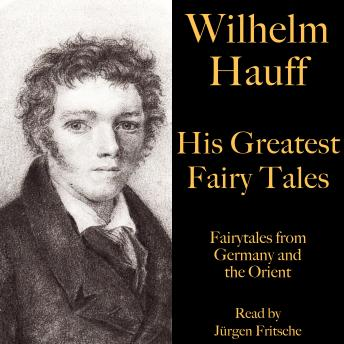 Wilhelm Hauff: His Greatest Fairy Tales: Fairytales from Germany and the Orient