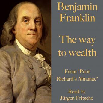 Benjamin Franklin: The way to wealth: From 'Poor Richard's Almanac'